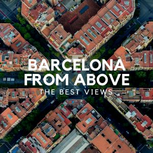 Barcelona From Above: The Best Views