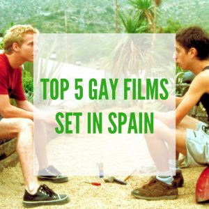 Top 5 Gay Films Set in Spain