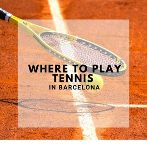 Barcelona Tennis - Where to play Tennis in BCN?