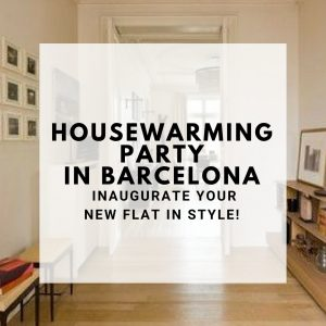 Housewarming Party in Barcelona - inaugurate your new flat in style!