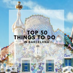 Top 50 Things To Do in Barcelona