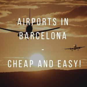 Airports in Barcelona: Cheap And Easy!