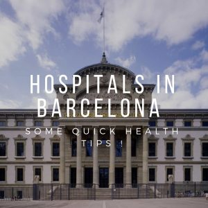 Hospitals in Barcelona : Some Quick Health Tips !