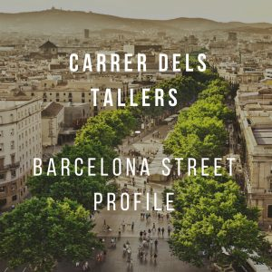 Barcelona Street Profile: Carrer dels Tallers (calle Tallers)