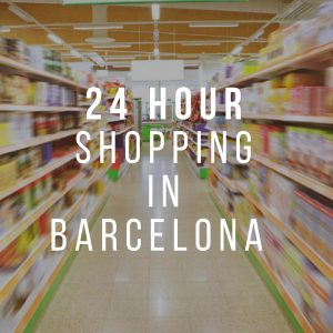 24 Hour Shopping in Barcelona