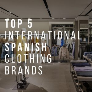 Top 5 International Spanish Clothing Brands