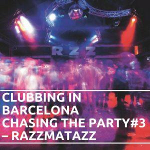 Clubbing in Barcelona: Chasing the Party#3 – RAZZMATAZZ