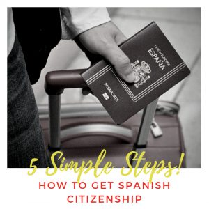 How to getSpanish Citizenship-5 Simple Steps!