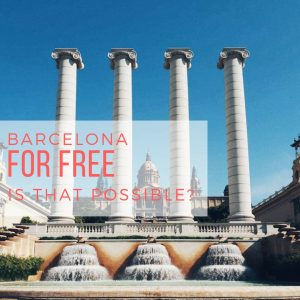 Barcelona For Free: Is That Possible?