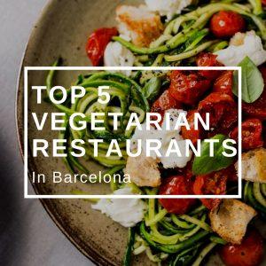 Top 5 Vegetarian Restaurants in Barcelona