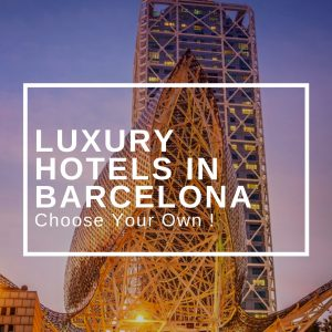 Luxury Hotels in Barcelona : Choose Your Own !