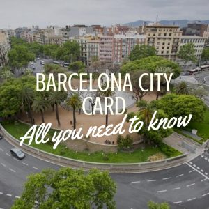Barcelona City Card: All You Need To Know