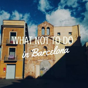 What Not To Do In Barcelona