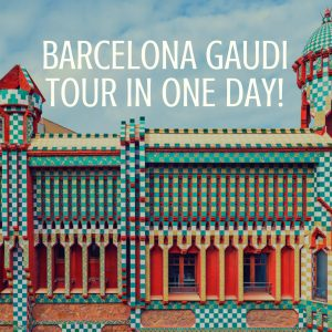 Barcelona Gaudi Tour in One Day!