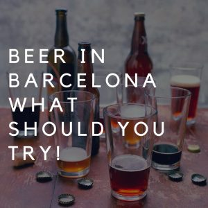 Beer in Barcelona: What should you Try!