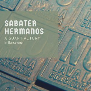 A Soap Factory in Barcelona - Sabater Hermanos