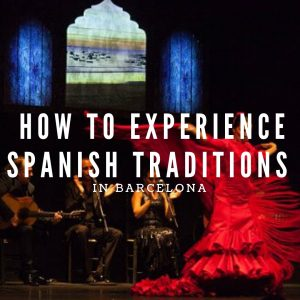 How To Experience Spanish Traditions in Barcelona