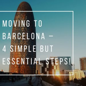 Moving to Barcelona – 4 simple but essential steps!