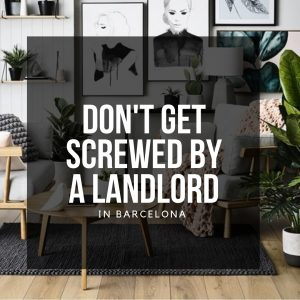 Top 5 Tips on how not to Get Screwed by a Landlord in Barcelona