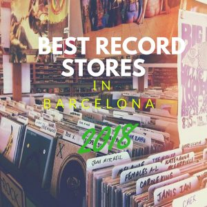 A Guide to the Best Record Stores in Barcelona 2018