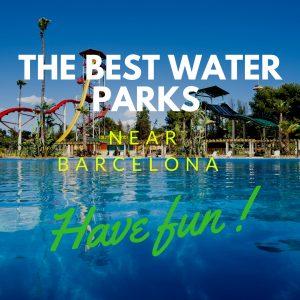 The Best Water Parks near Barcelona!