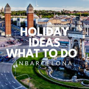 What to do in Barcelona - holiday ideas!