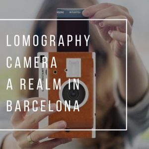Lomography Camera – A Realm in Barcelona