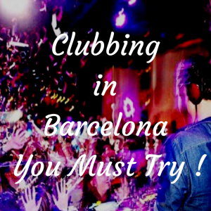 Clubbing in Barcelona: You Must Try !