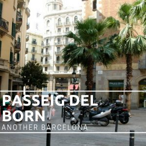 Passeig Del Born: Another Barcelona