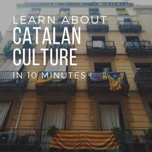 Learn about Catalan Culture in under 10 Minutes!