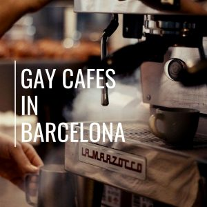 Gay Cafes in Barcelona : Have A Drink !