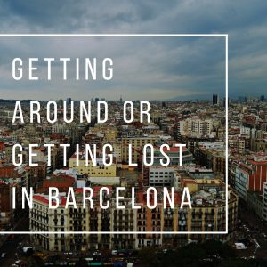 Getting Around or Getting Lost in Barcelona