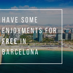 Have Some Enjoyments for Free In Barcelona