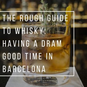 The Rough Guide to Whisky: Having a dram good time in Barcelona
