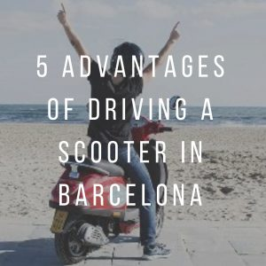 Barcelona Scooter Rental: 5 Advantages of Driving a Scooter in Barcelona