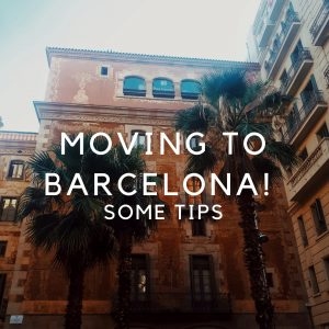 Barcelona Tips: Moving to Barcelona!