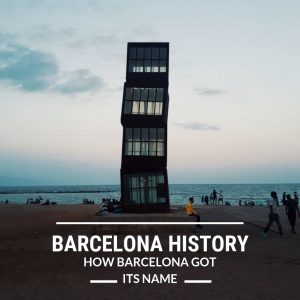 Barcelona History: How Barcelona Got its Name