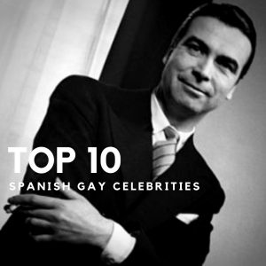 Top 10 Spanish and Famous Gay Celebrities