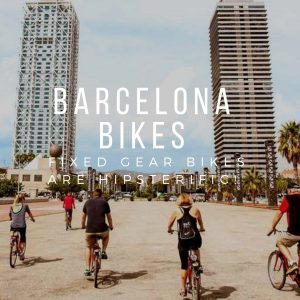 Barcelona Bikes: Fixed Gear Bikes are Hipsterific!