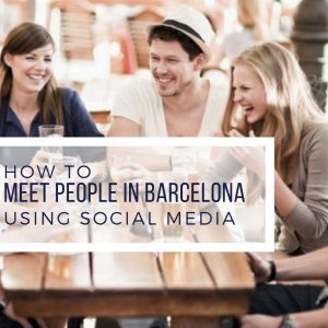 How to Meet People in Barcelona Using Social Media