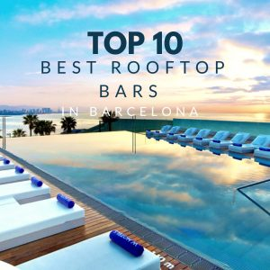 The 10 Best RoofTop Bars in Barcelona!