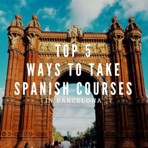 TOP 5 Ways to Take Spanish Courses in Barcelona