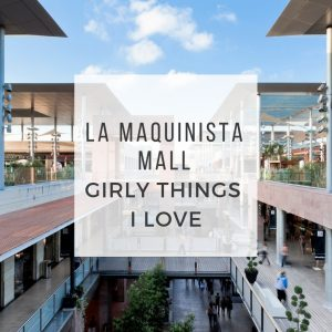La Maquinista Mall: Girly Things I Love