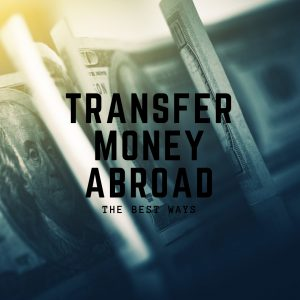 Transfer Money Abroad: the Best Ways