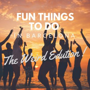 Fun Things to do in Barcelona (the Weird Edition)