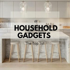 Household Gadgets - The Top list