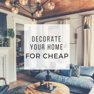 Decorate your home for cheap