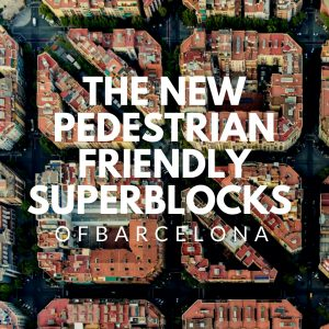 The New Pedestrian friendly Superblocks of Barcelona
