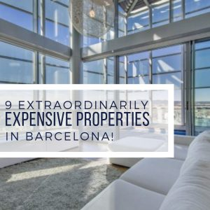 9 Extraordinarily Expensive Properties in Barcelona!