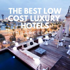 The best low cost luxury Barcelona hotels for visitors